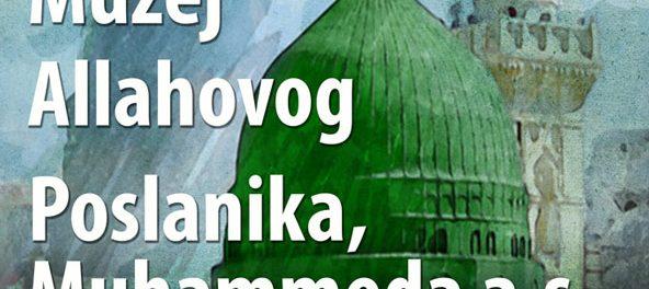 """Kako posjetiti izložbu """"Muzej Allahovog poslanika, Muhammeda a.s.?"""